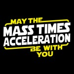 May The (Mass x Acceleration) Be With You