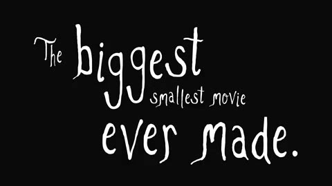 The Biggest Smallest Movie Ever Made